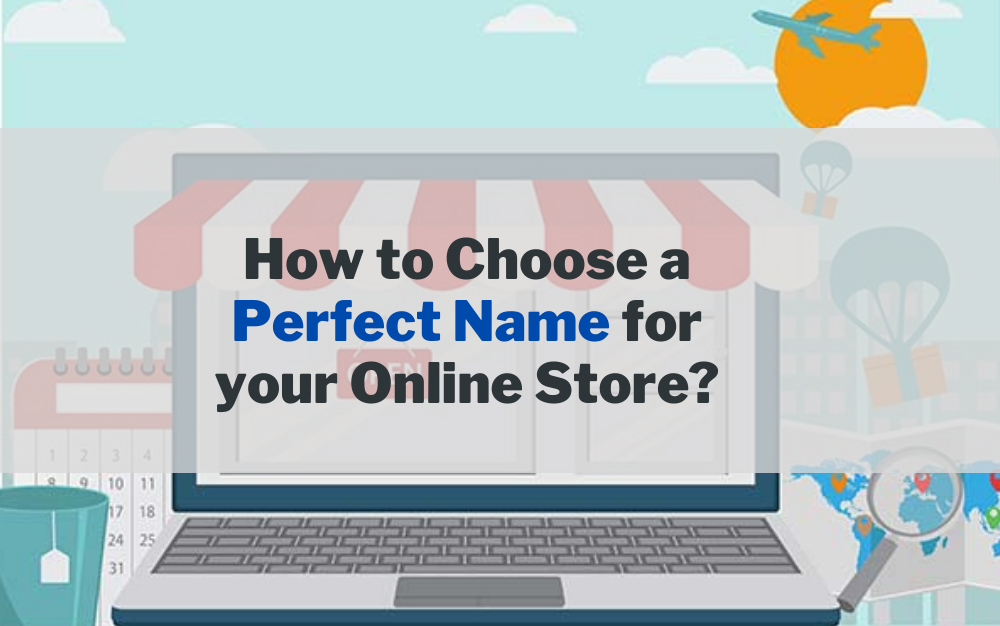How to Choose a Perfect Name for your Online Store?(with 120 Name Ideas!)
