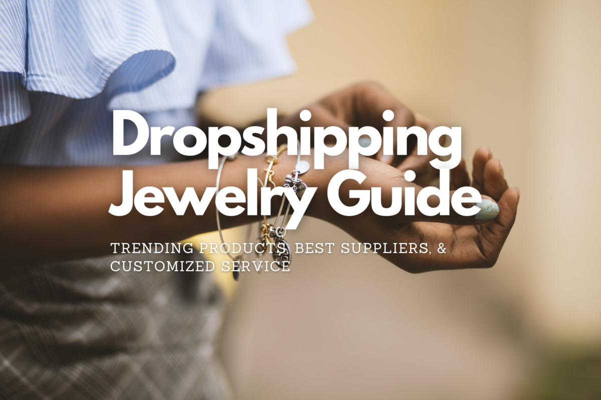 DropshippingJewelryGuide:TrendingProducts,BestSuppliers&CustomizedService